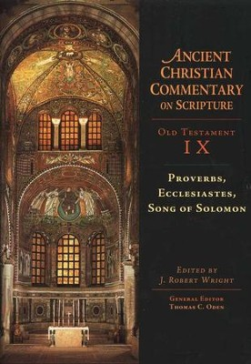 Proverbs, Ecclesiastes, Song of Solomon: Ancient Christian Commentary on         Scripture, OT Volume 9 [ACCS]  -     Edited By: J. Robert Wright, Thomas C. Oden     By: J. Robert Wright, ed.