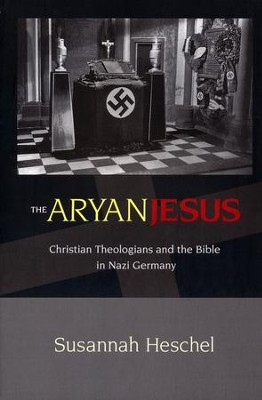 The Aryan Jesus: Christian Theologians and the Bible in Nazi Germany  -     By: Susannah Heschel