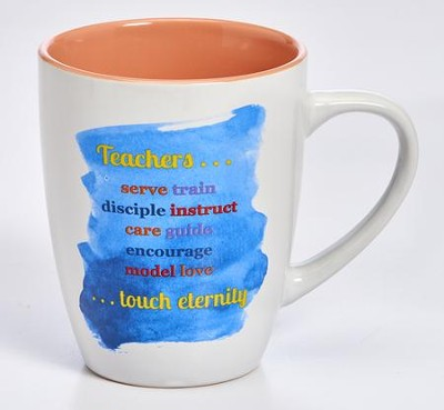 Teachers... Serve Train Disciple...Touch Eternity Mug  -