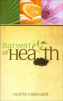 Harvest of Health  -     By: Gloria Copeland