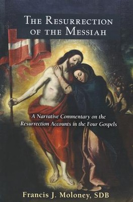The Resurrection of the Messiah: A Narrative Commentary on the Resurrection Accounts in the Four Gospels  -     By: Francis J. Moloney