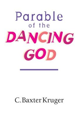 Parable of the Dancing God - eBook  -     By: C. Baxter Kruger