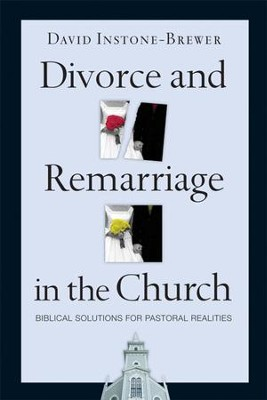 Divorce and Remarriage in the Church: Biblical Solutions for Pastoral Realities - eBook  -     By: David Instone-Brewer