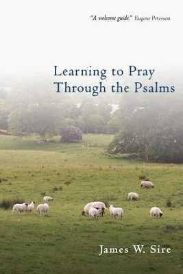 Learning to Pray Through the Psalms - eBook  -     By: James W. Sire