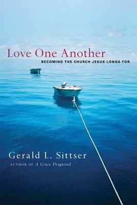 Love One Another: Becoming the Church Jesus Longs For - eBook  -     By: Jerry Sittser