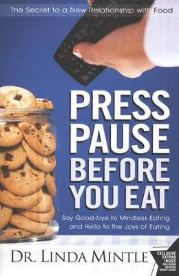 Press Pause Before You Eat: The Cure to Your Relationship with Food  -     By: Dr. Linda Mintle