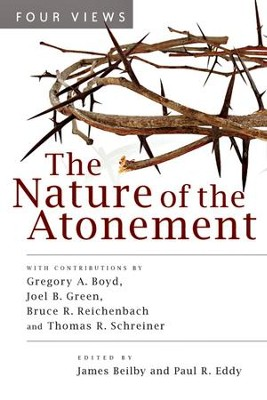 The Nature of the Atonement: Four Views - eBook  -     Edited By: James K. Beilby, Paul R. Eddy     By: Gregory A. Boyd, Joel B. Green, Bruce R. Reichenbach