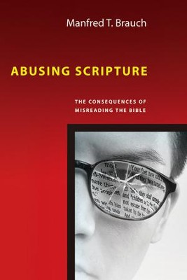 Abusing Scripture: The Consequences of Misreading the Bible - eBook  -     By: Manfred T. Brauch