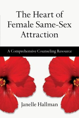 The Heart of Female Same-Sex Attraction: A Comprehensive Counseling Resource - eBook  -     By: Janelle Hallman