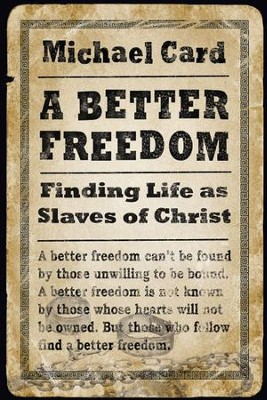 A Better Freedom: Finding Life as Slaves of Christ - eBook  -     By: Michael Card