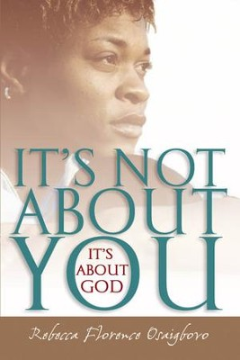 It's Not About You-It's About God - eBook  -     By: Rebecca Osaigbovo