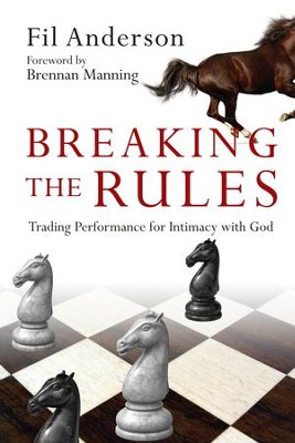 Breaking the Rules: Trading Performance for Intimacy with God - eBook  -     By: Fil Anderson