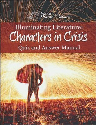 Illuminating Literature: Characters in Crisis, Quiz and Answer Manual  -     By: Sharon Watson