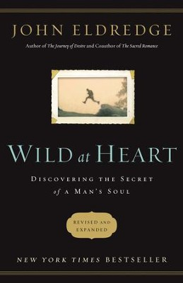 Wild at Heart: Discovering the Secret of a Man's Soul - eBook  -     By: John Eldredge