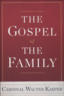 The Gospel of the Family   -     By: Walter Kasper