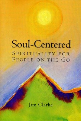 Soul-Centered: Spirituality for People on the Go  -     By: Jim Clarke