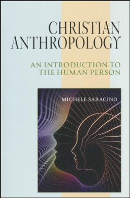 Christian Anthropology: An Introduction to the Human Person  -     By: Michele Saracino