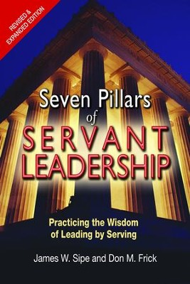 Seven Pillars of Leadership: Practicing the Wisdome of Leading by Serving - revised and expanded edition  -     By: James W. Sipe, Don M. Frick