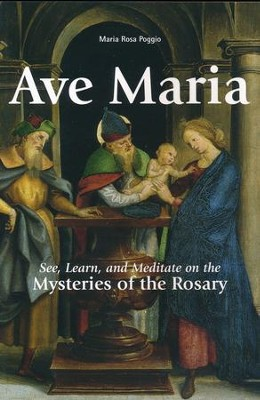Ave Maria: See, Learn, and Meditate on the Mysteries of the Rosary  -     By: Maria Rosa Poggio