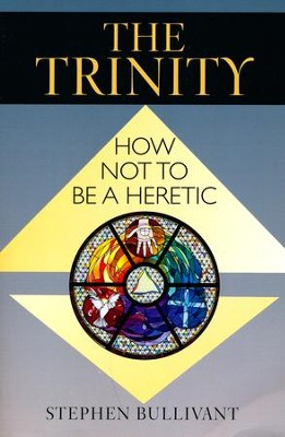 The Trinity: How Not to Be a Heretic  -     By: Stephen Bullivant