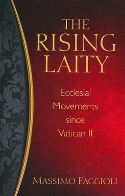 The Rising Laity: Ecclesial Movements since Vatican II   -     By: Massimo Faggioli