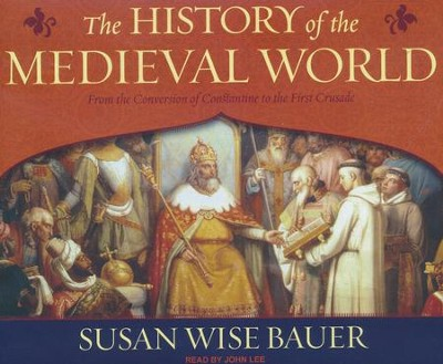 The History of the Medieval World: From the Conversion of Constantine to the First Crusade - unabridged audio book on  CD  -     By: Susan Wise Bauer