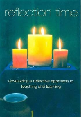 Reflection Time: Developing a Reflective Approach to Teaching and Learning  -     By: Linda White
