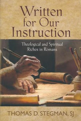 Written for Our Instruction: Theological and Spiritual Riches in Romans  -     By: Thomas D. Stegman