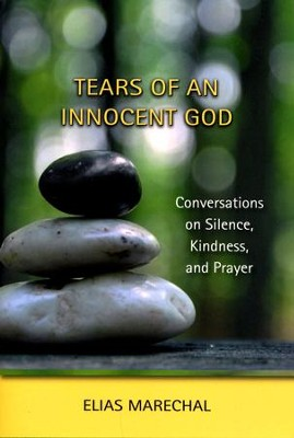 Tears of an Innocent God: Conversations on Silence, Kindness, and Prayer  -     By: Elias Marechal