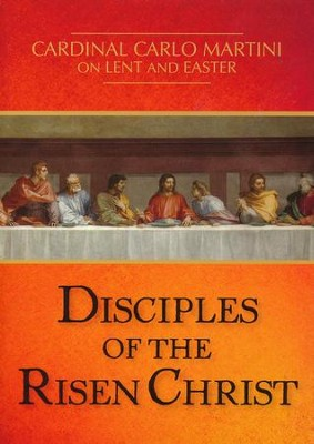 Disciples of the Risen Christ: Cardinal Carlo Martini on Lent and Easter  -     Translated By: Demetrio S. Yocum     By: Cardinal Carlo M. Martini