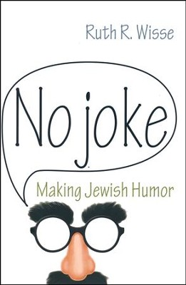 No Joke: Making Jewish Humor  -     By: Ruth R. Wisse