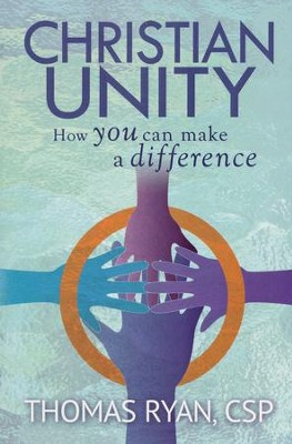 Christian Unity: How You Can Make a Difference  -     By: Thomas Ryan CSP