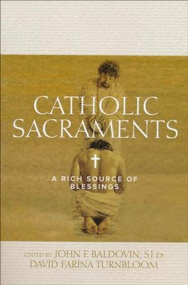Catholic Sacraments: A Rich Source of Blessings  -     Edited By: John F. Baldovin SJ, David Farina Turnbloom
