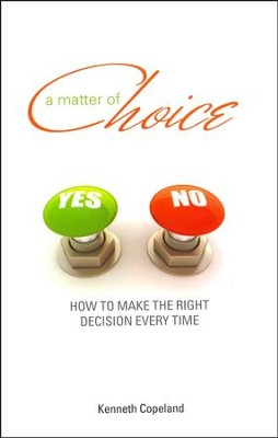 A Matter of Choice: How To Make The Right Decision Every Time  -     By: Kenneth Copeland