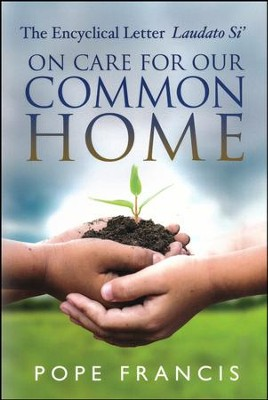 On Care for Our Common Home: The Encyclical Letter Laudato Si'  -     By: Pope Francis