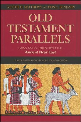 Old Testament Parallels, 4th Edition: Laws and Stories from the Ancient Near East  -     By: Victor H. Matthews, Don C. Benjamin