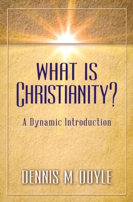 What Is Christianity?: A Dynamic Introduction  -     By: Dennis M. Doyle