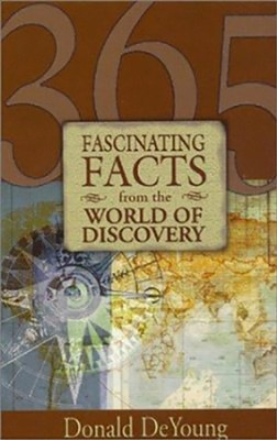 365 Fascinating Facts from the World of Discovery  -     By: Donald DeYoung