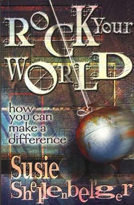 Rock Your World: How You Can Make a Difference   -     By: Susie Shellenberger