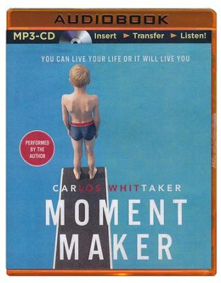 Moment Maker: You Can Live Your Life or It Will Live You - unabridged audiobook on MP3-CD  -     By: Carlos Enrique Whittaker