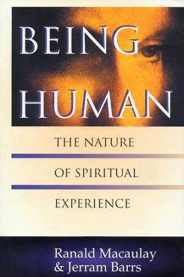 Being Human: The Nature of Spiritual Experience   -     By: Ranald Macaulay, Jerram Barrs
