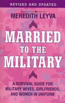 Married to The Military: A Survival Guide for Military Wives, Girlfriends, and Women in Uniform  -     By: Meredith Leyva