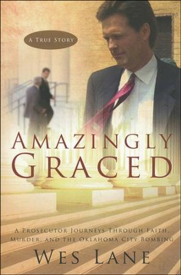 Amazingly Graced: A Prosecutor Journeys through Faith, Murder and the Oklahoma City Bombing  -     By: Wes Lane