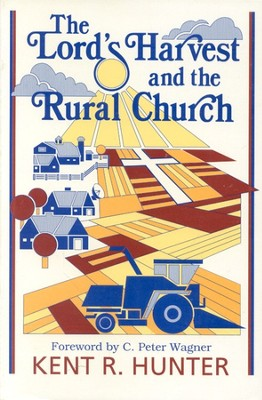 The Lord's Harvest And The Rural Church   -     By: Kent R. Hunter