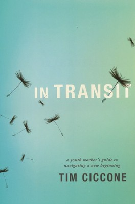 In Transit: A Youth Worker's Guide to Navigating a New Beginning  -     By: Tim Ciccone