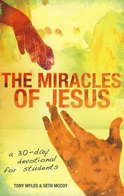 The Miracles of Jesus: A 30-Day Devotional for Students  -     By: Tony Myles, Seth McCoy