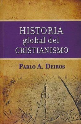 Historia Global del Cristianismo  (Global History of Christianity)  -     By: Pablo A. Deiros