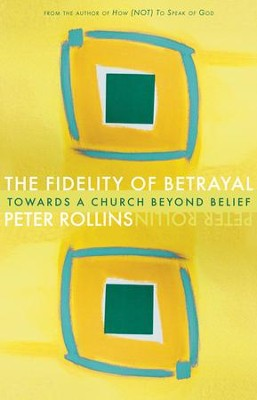 Fidelity of Betrayal: Towards a Church Beyond Belief - eBook  -     By: Peter Rollins