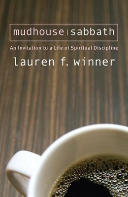 Mudhouse Sabbath: An Invitation to a Life of Spiritual Discipline - eBook  -     By: Lauren F. Winner