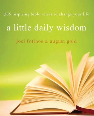 Little Daily Wisdom: 365 Inspiring Bible Verses to Change Your Life - eBook  -     By: Joel Fotinos, August Gold